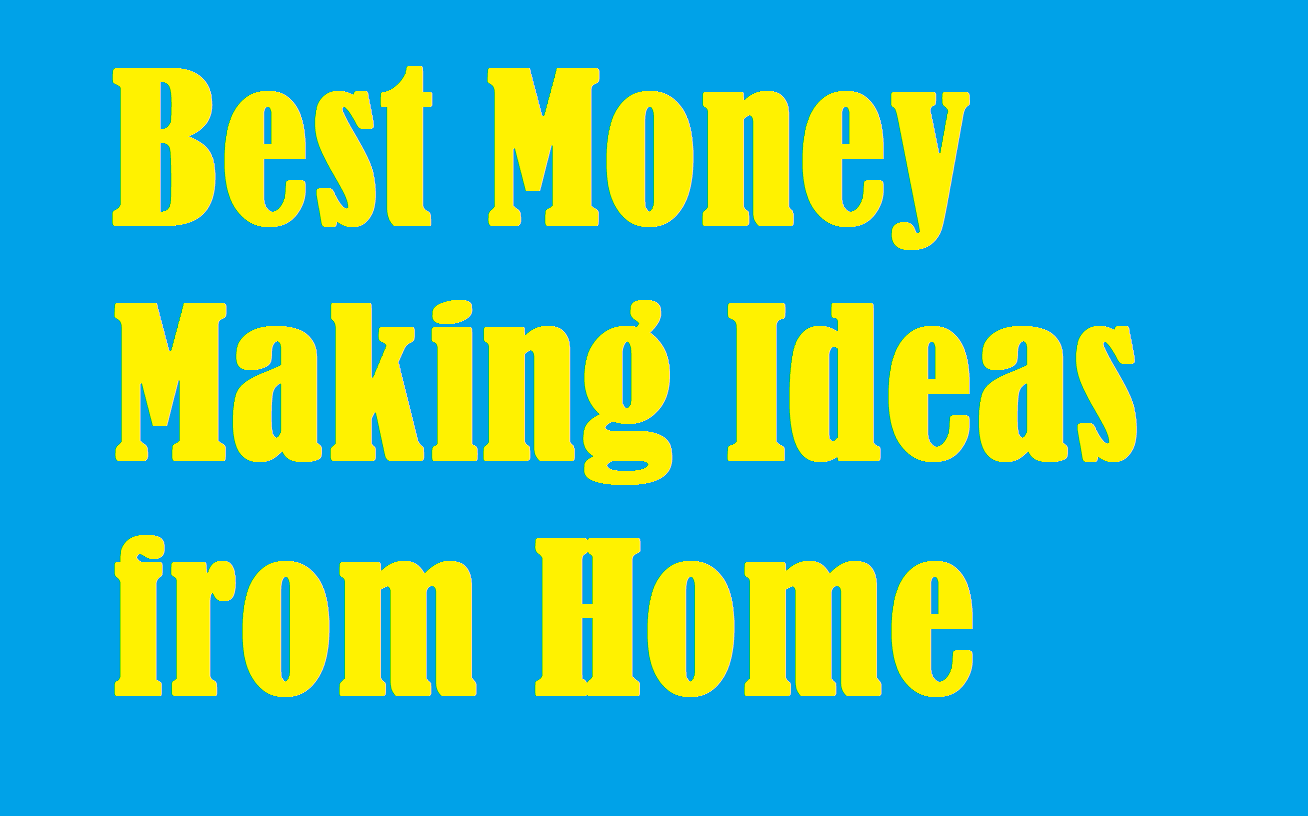 Best Money Making Ideas From Home