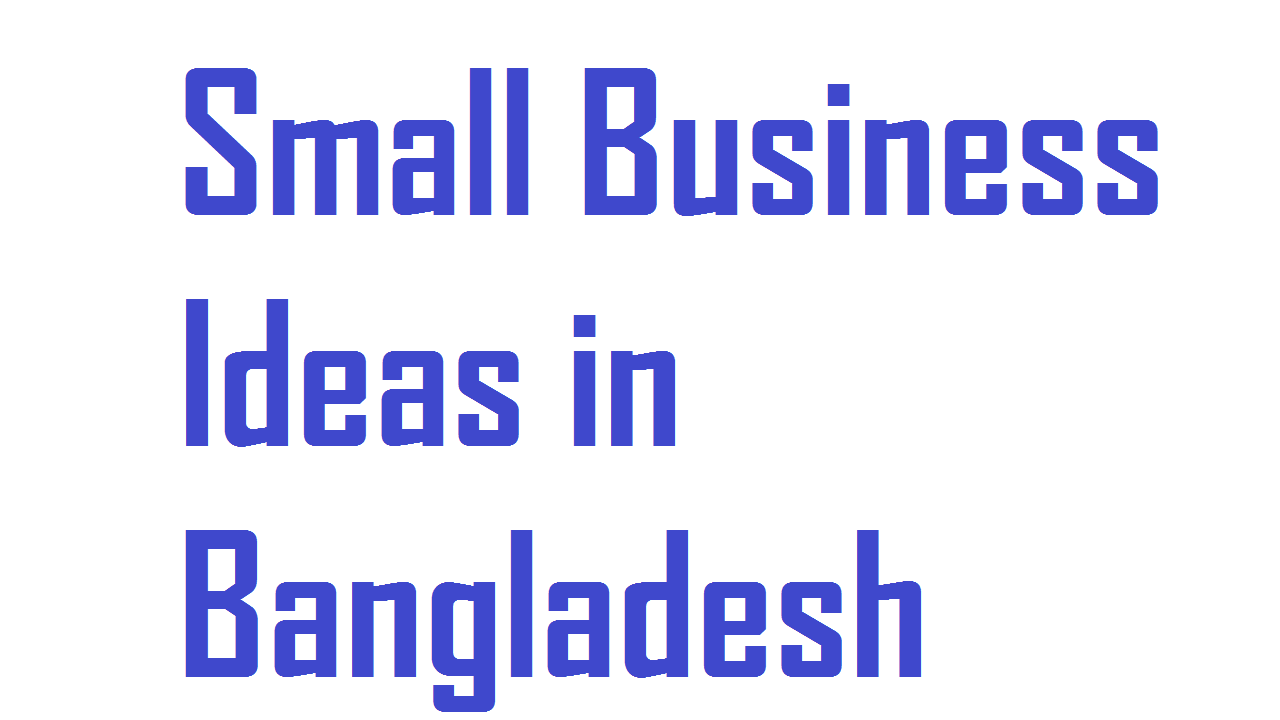 Top 10 Small Business Ideas In Bangladesh Business Daily 24