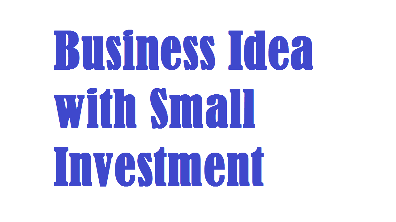 Business Idea with Small Investment