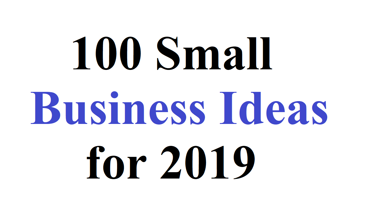100 Small Business Ideas for 2019