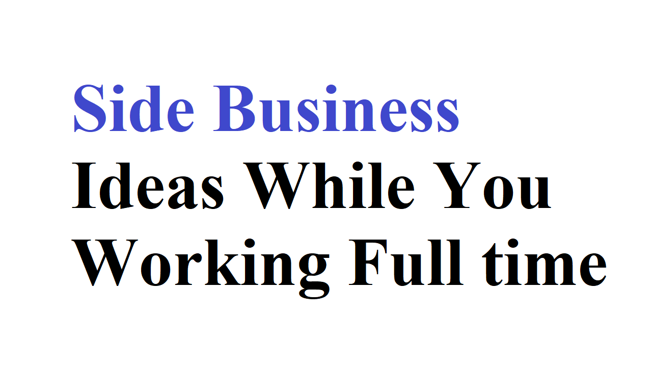 Side Business Ideas While You Working Full time