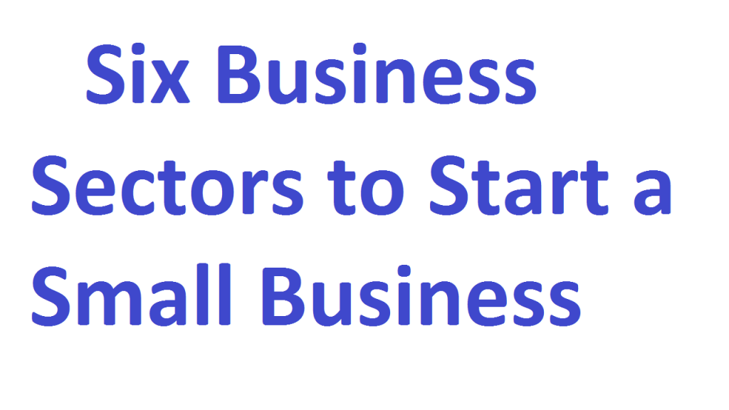 Six Business Sectors to Start a Small Business