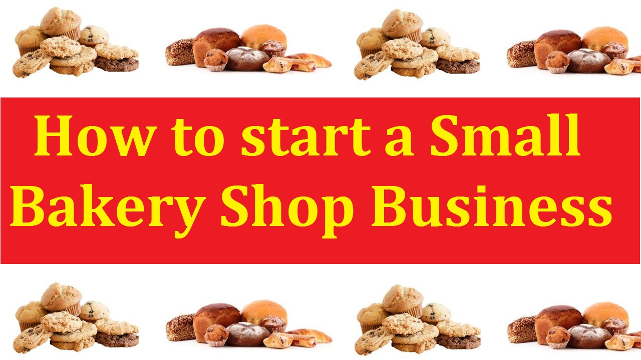 How to Start a Small Bakery Business.