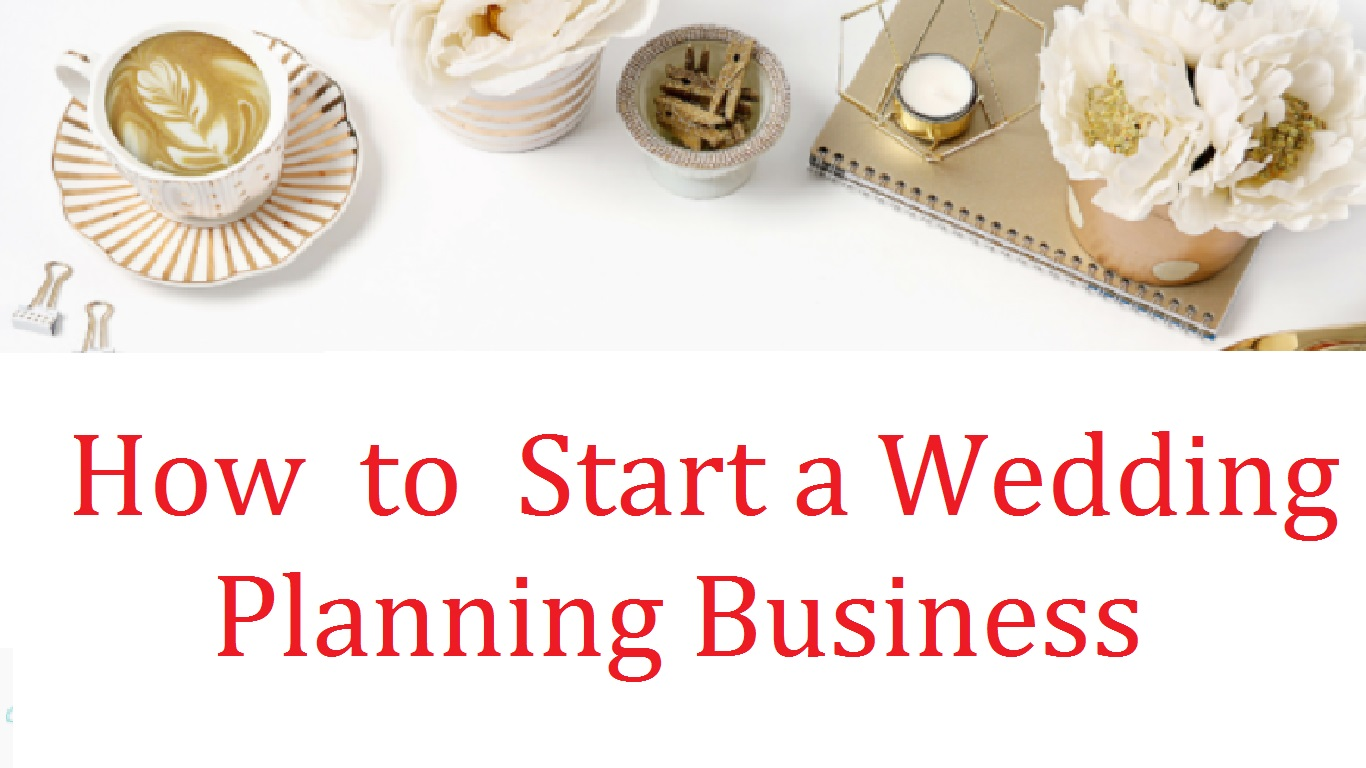 Wedding Planner- How to Start a Wedding Planning Business