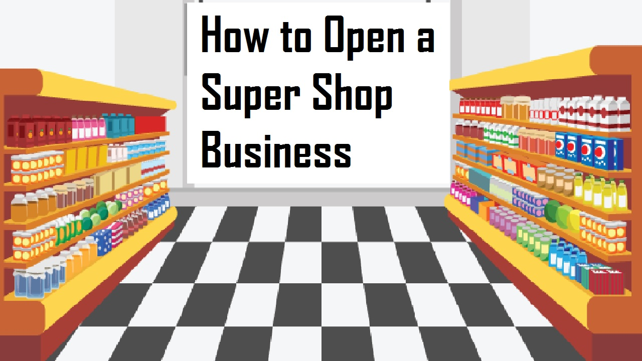 How to Open a Super Shop Business
