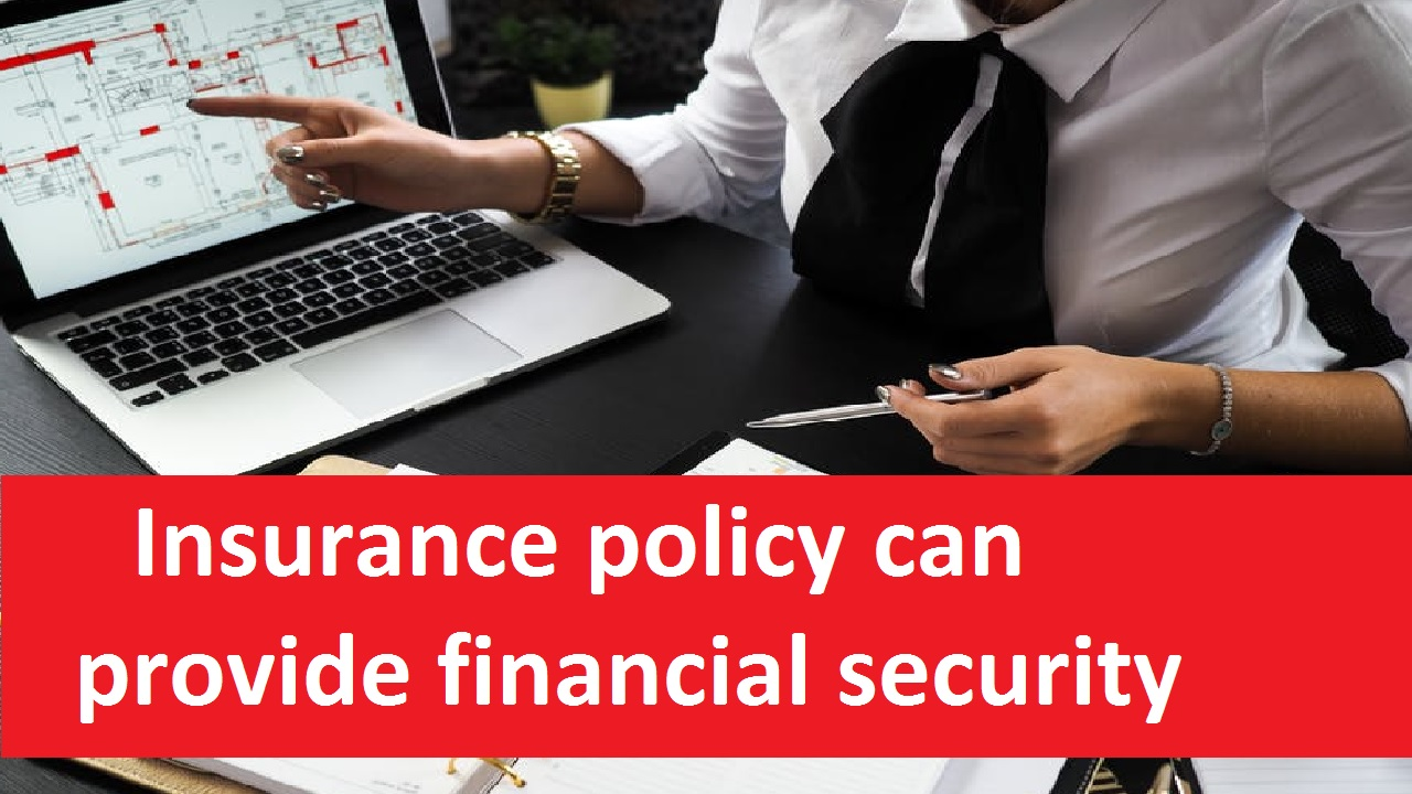 How the insurance policy can provide financial security