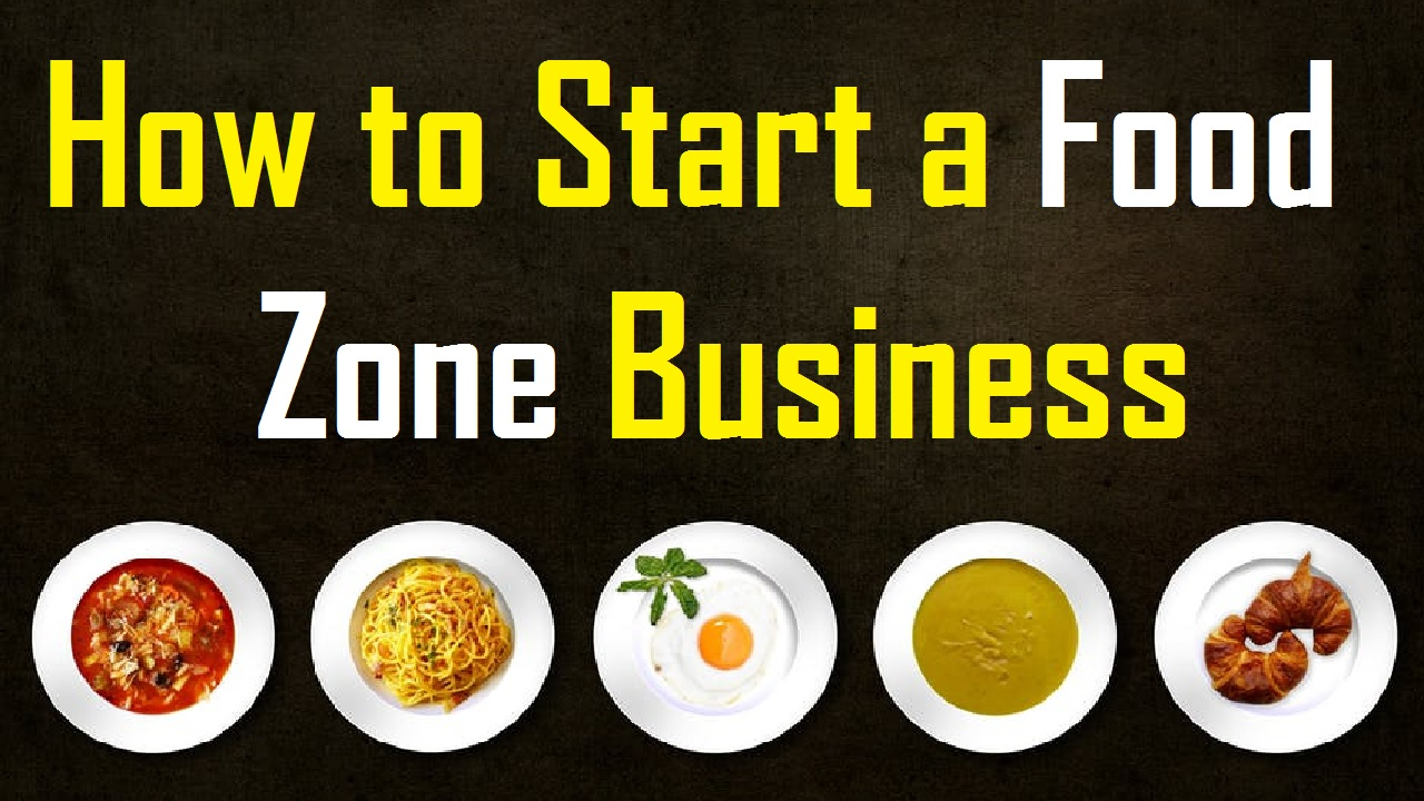 How to Start a Food Zone Business