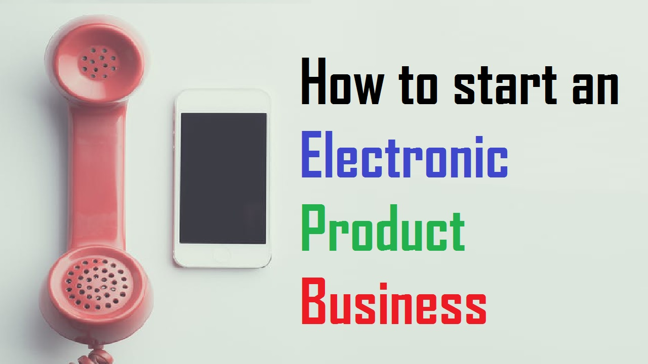 How to start an electronic product business