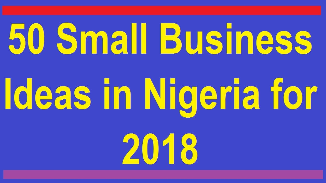 50 Small Business Ideas in Nigeria for 2018