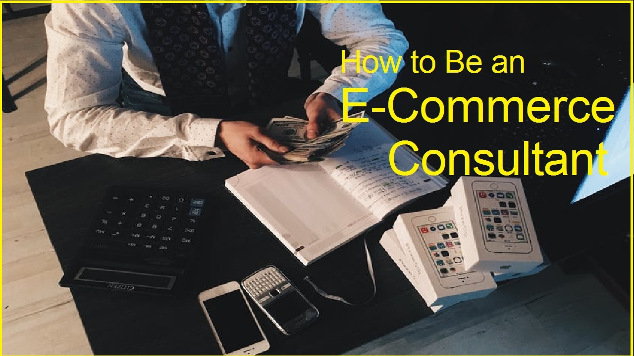 How to Be an E-Commerce Consultant