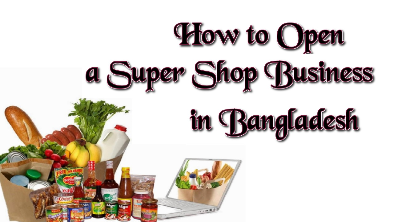 How to Open a Super Shop Business Bangladesh Based