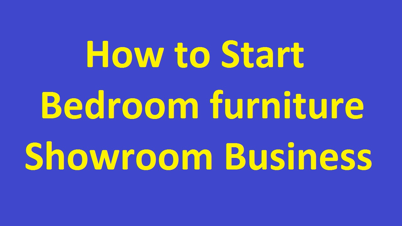 How to Start Bedroom furniture Showroom Business in Nigeria