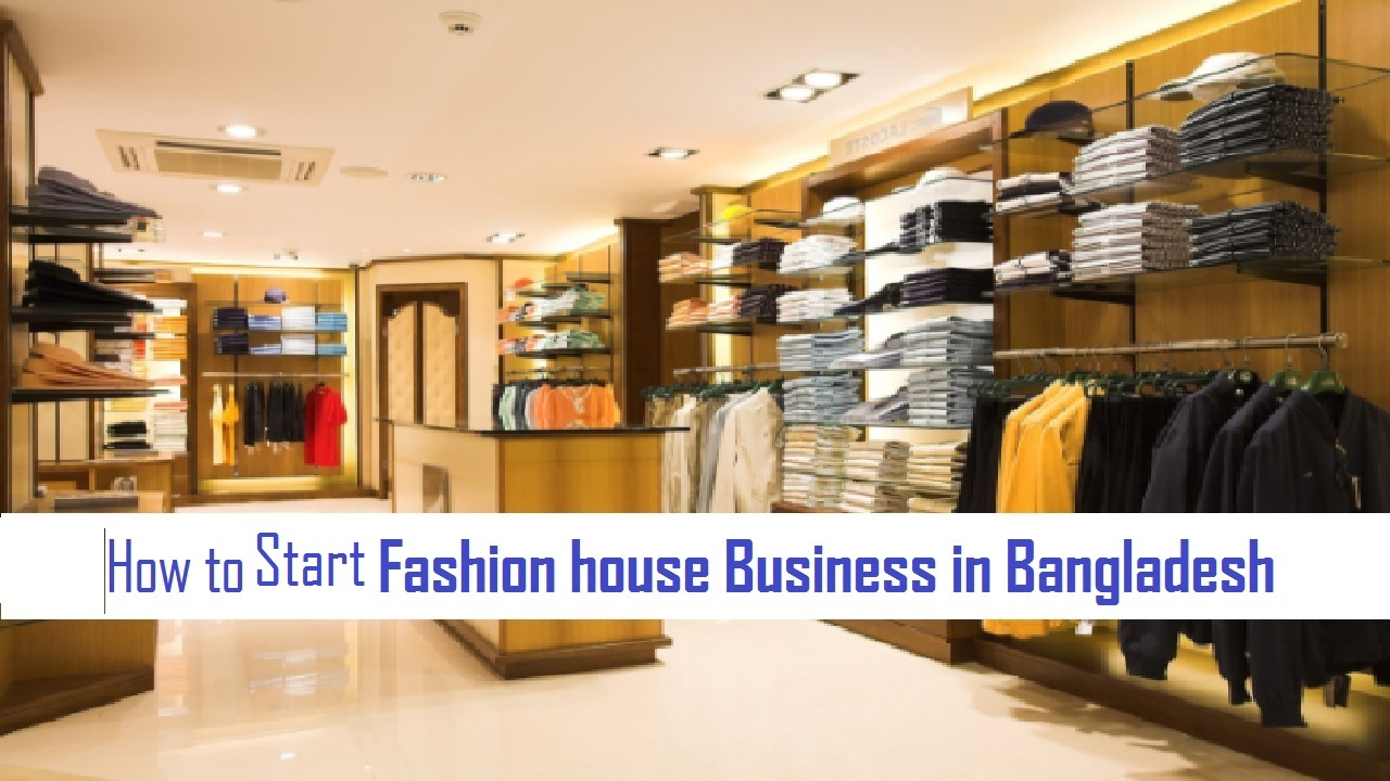 How to Start Fashion house Business Bangladesh Based