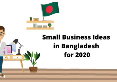 Small Business Ideas in Bangladesh for 2020