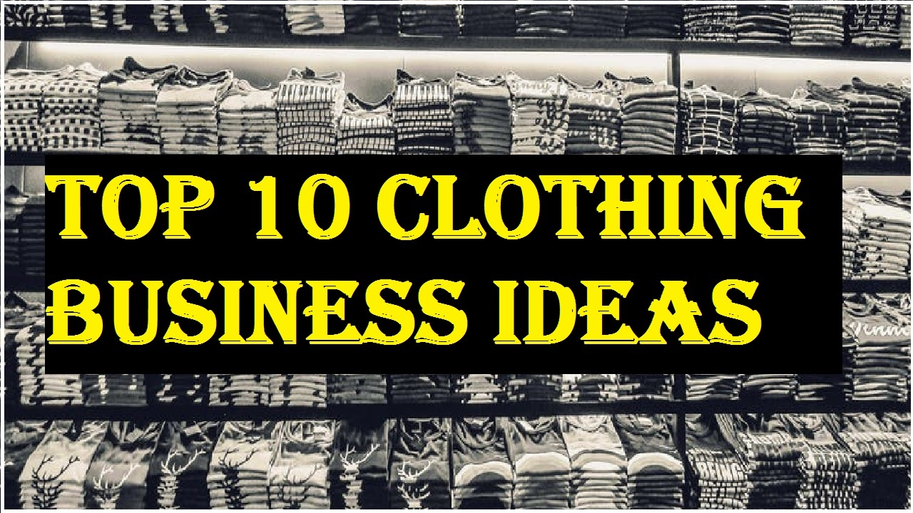 Top 10 Clothing Business Ideas