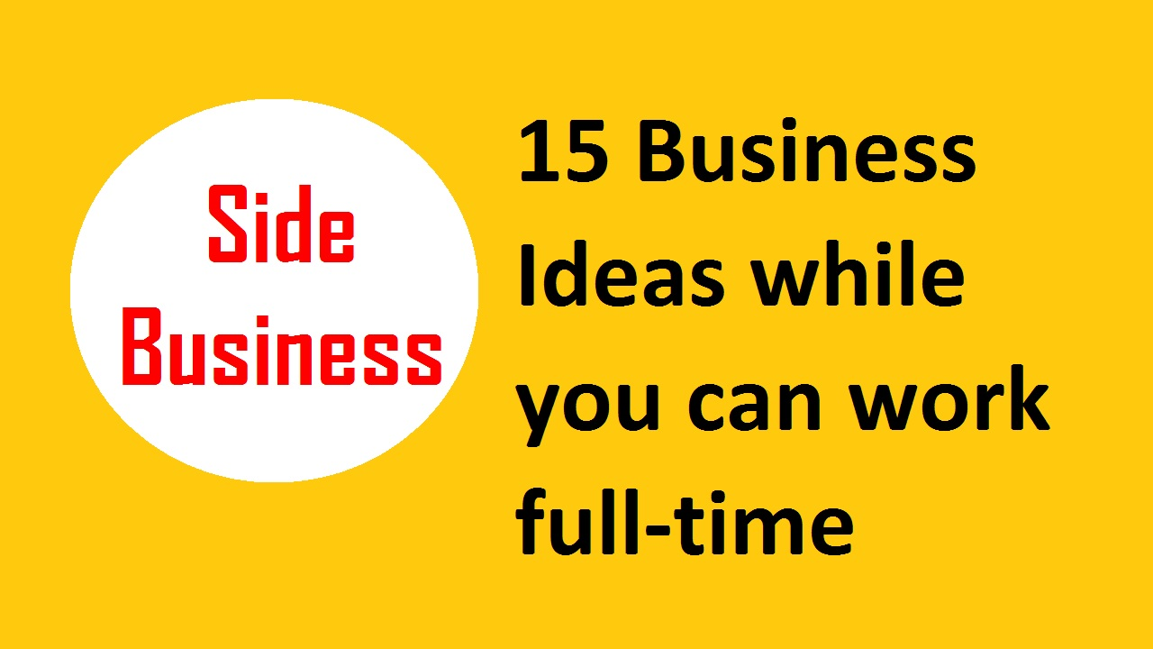 15 Side Business Ideas while you can work full-time