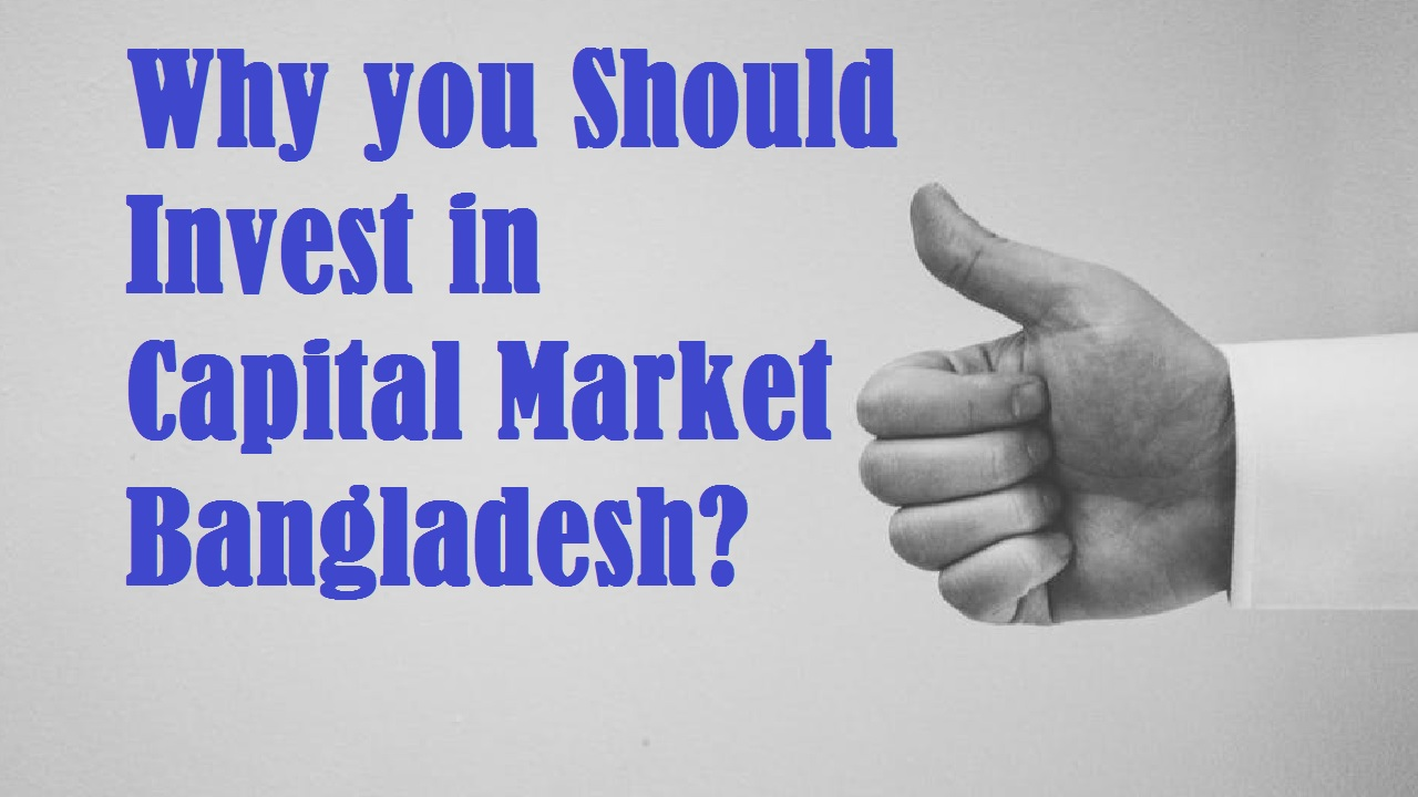Why should you invest in Capital Market Bangladesh
