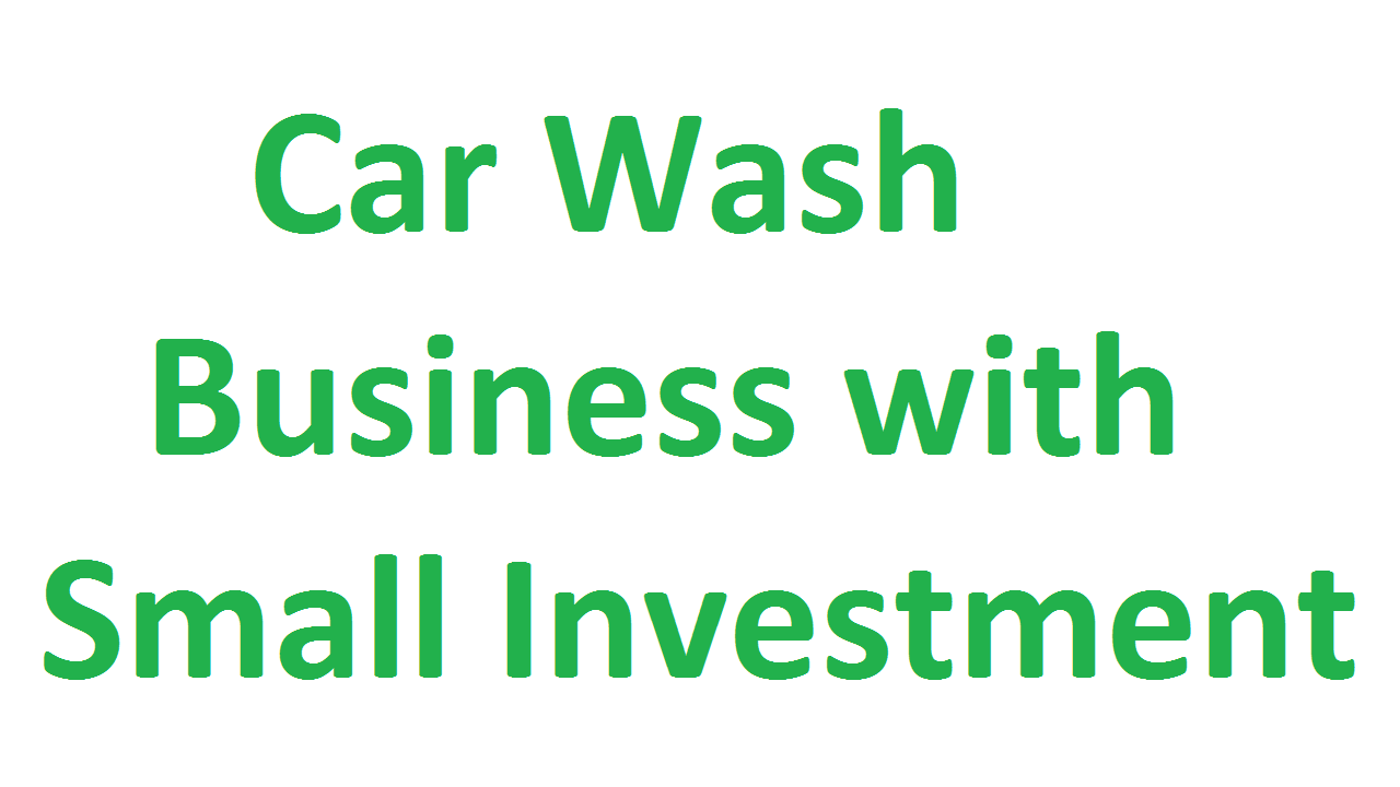 Car Wash Business with Small Investment