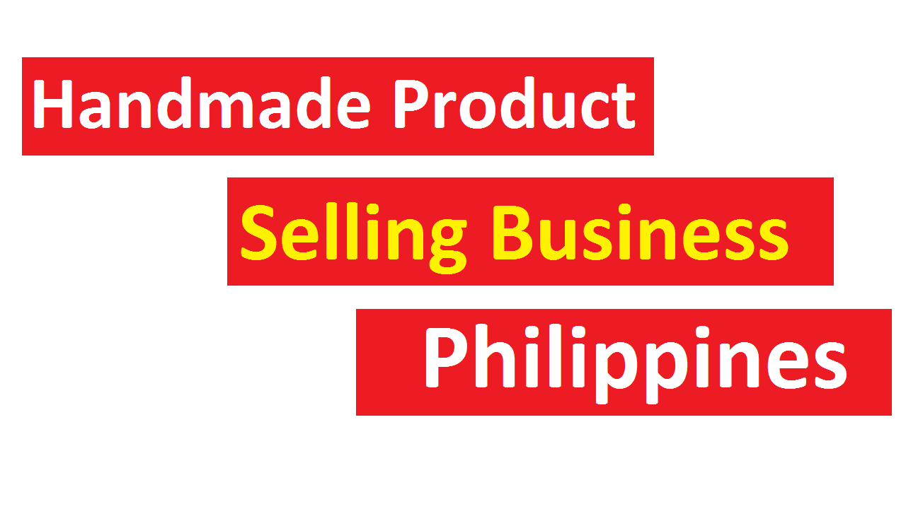 Handmade Product Selling Business in the Philippines