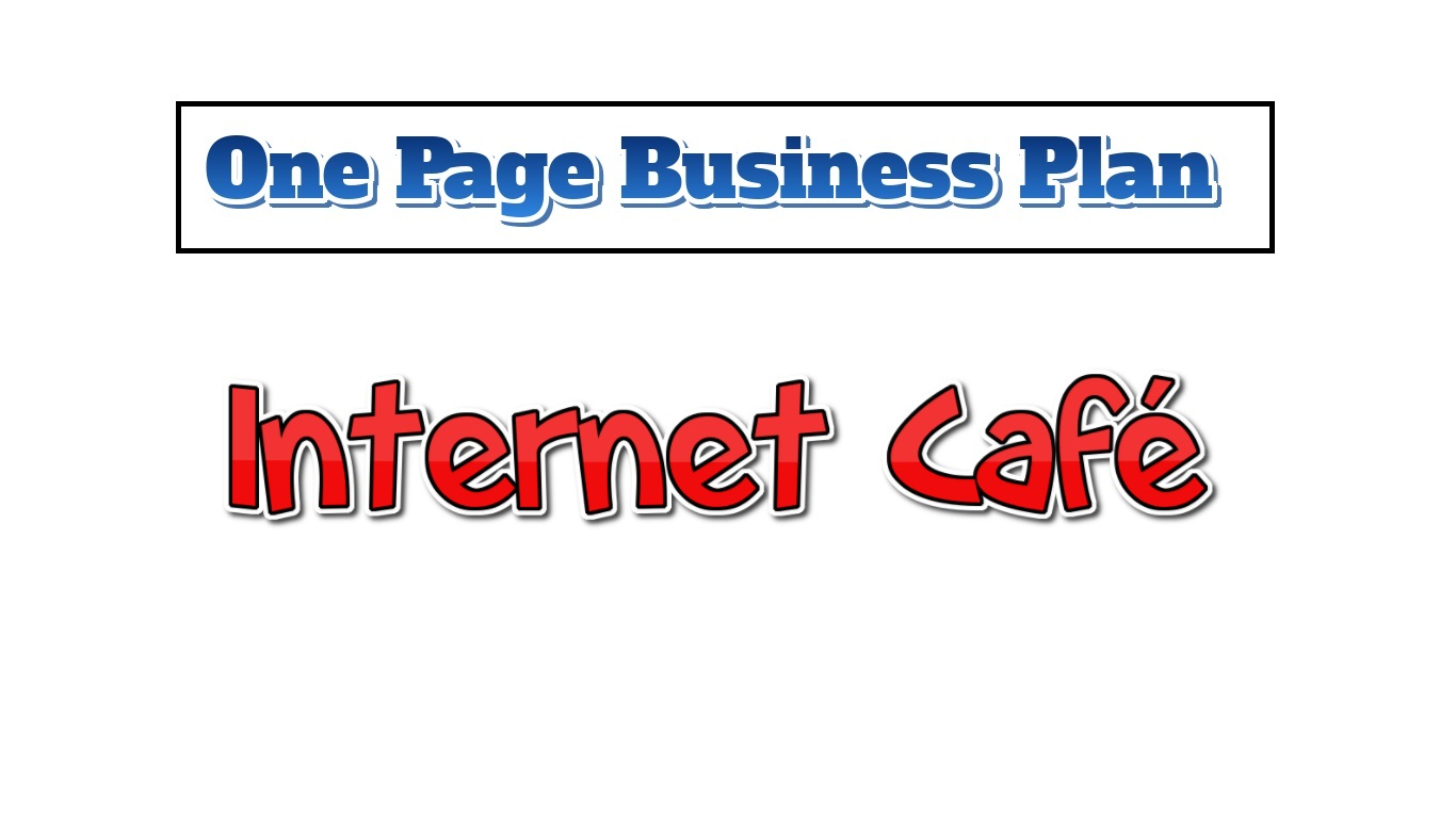 Internet Cafe Business Plan - One Page Business Plan