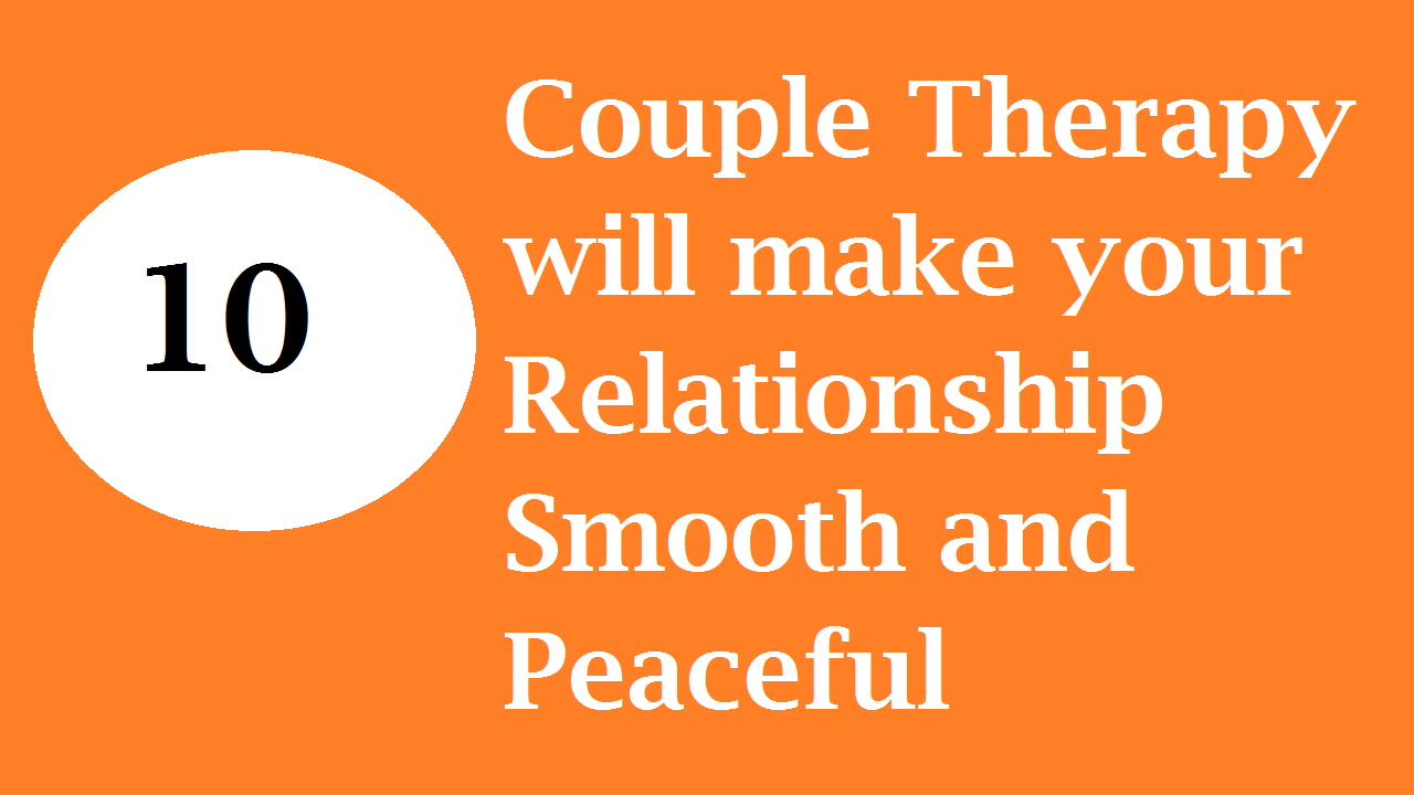 10 Couple Therapy will make your Relationship Smooth and Peaceful