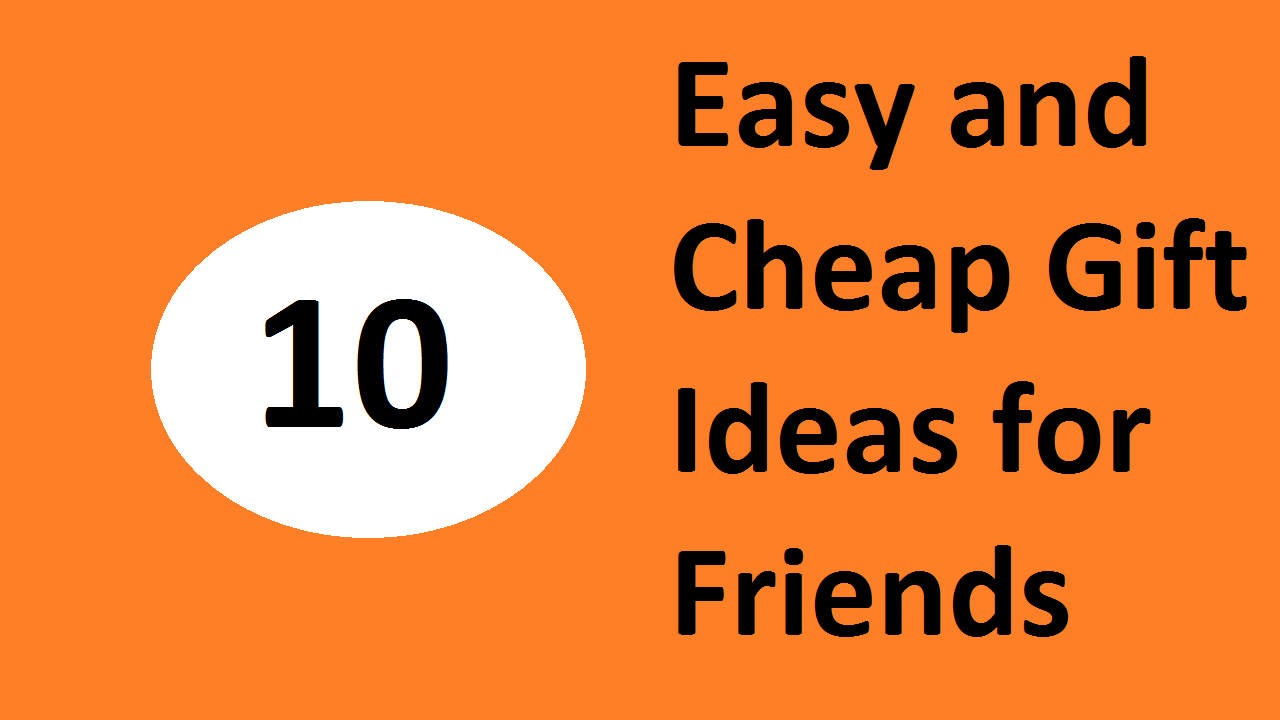 10 Easy and Cheap Gift Ideas for Friends