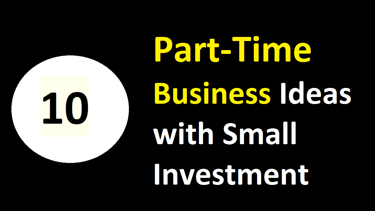 10 Part-Time Business Ideas with Small Investment