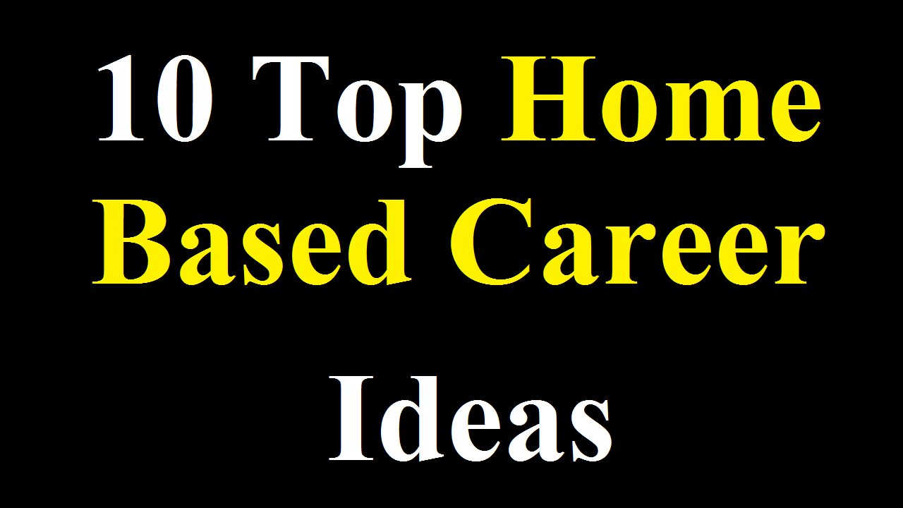 10 Top Home Based Career Ideas UK