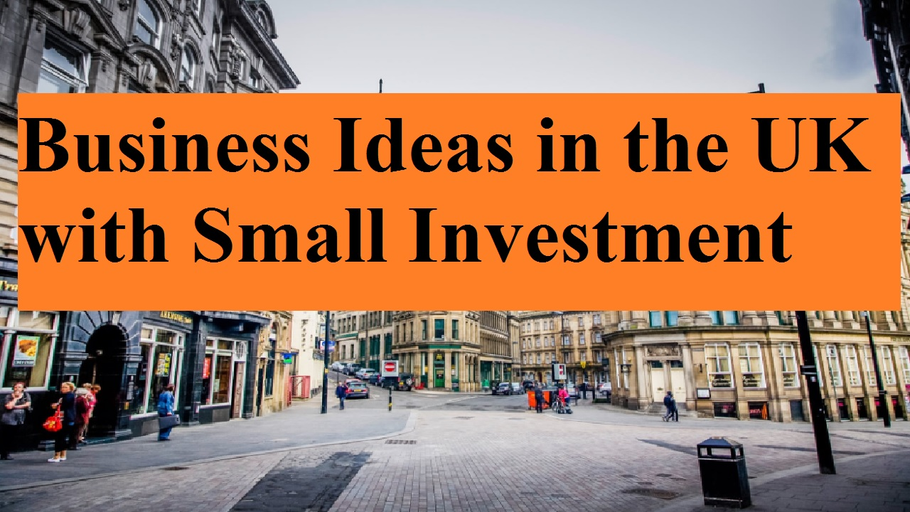 Business Ideas in the UK with Small Investment