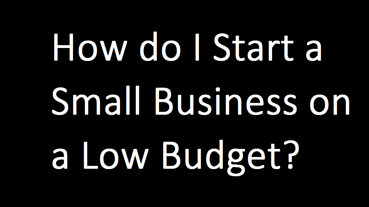start a Small Business on a Low Budget