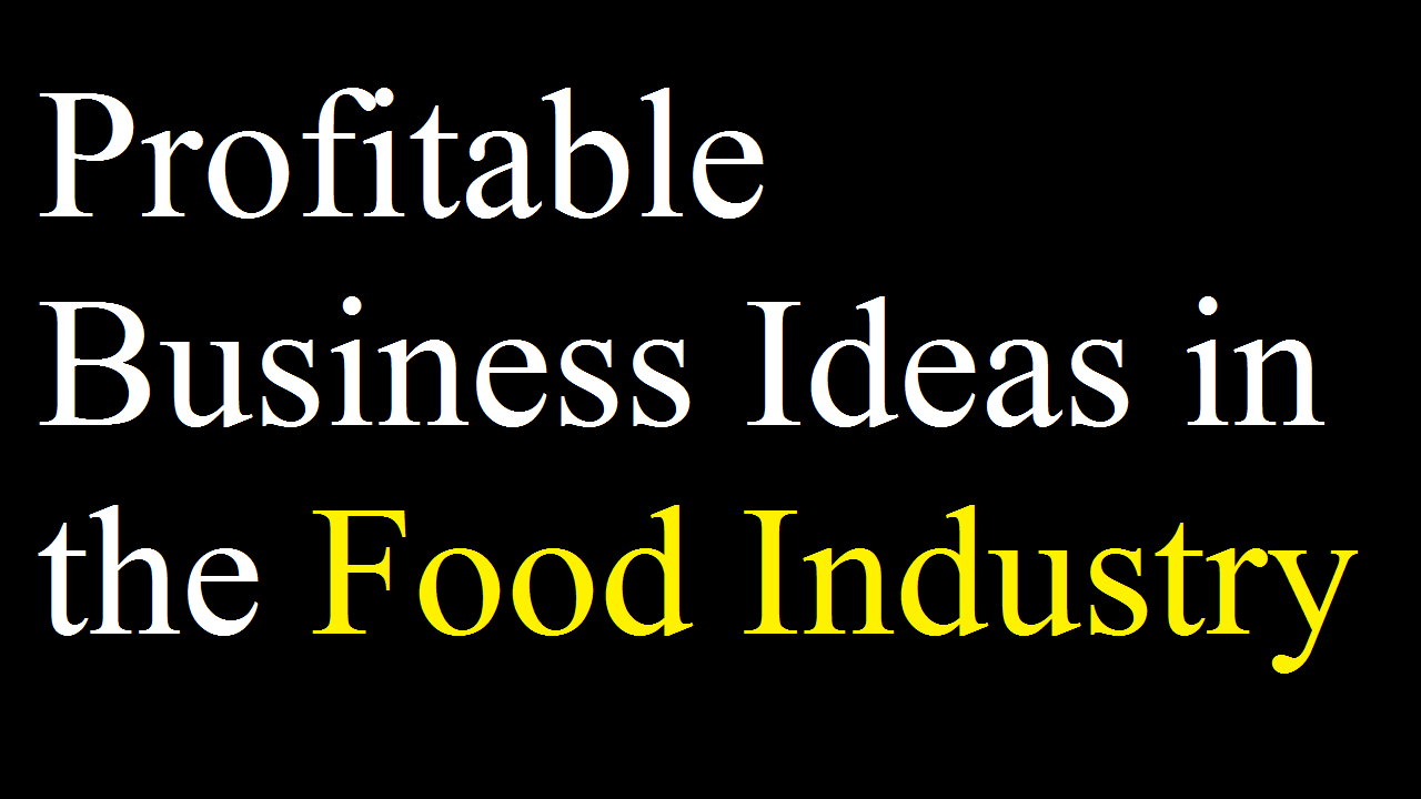 Profitable Business Ideas in the Food Industry
