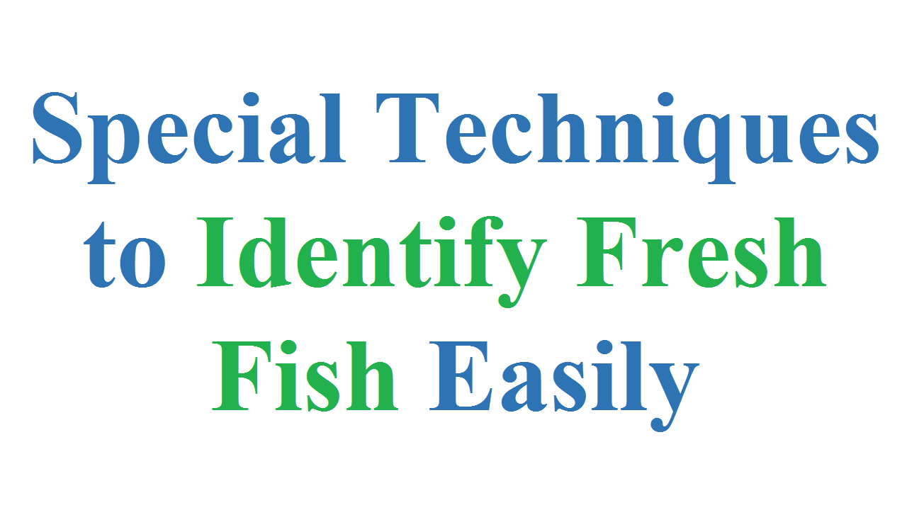 Special Techniques to Identify Fresh Fish Easily