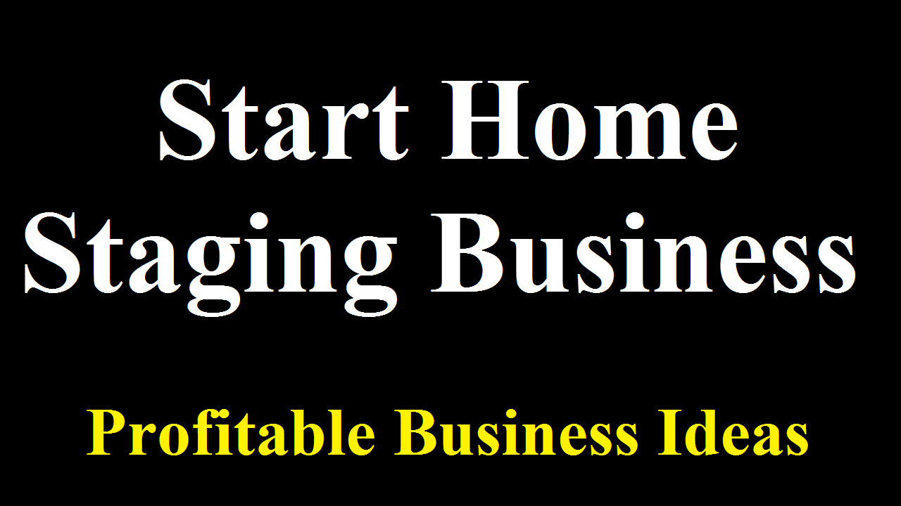 how to start uk based home staging business business daily 24