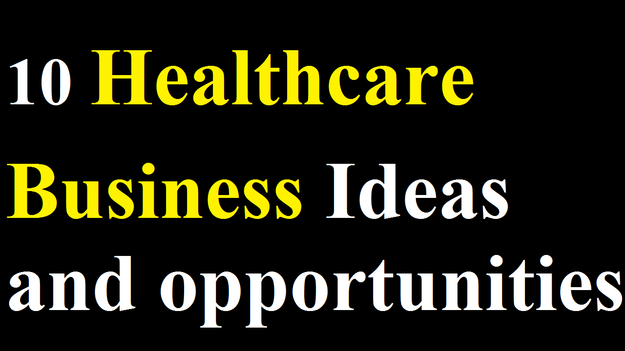 UK Based Healthcare Business Ideas and opportunities