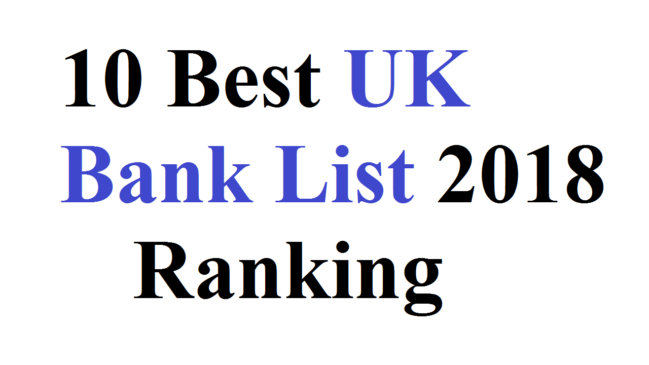 10 Best UK Bank List 2018 Ranking