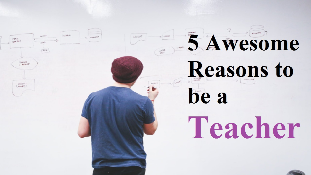 5 Awesome Reasons to be a Teacher
