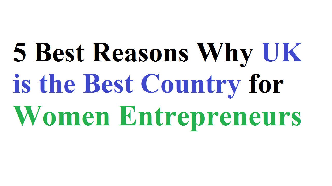 5 Best Reasons Why UK is the Best Country for Women Entrepreneurs