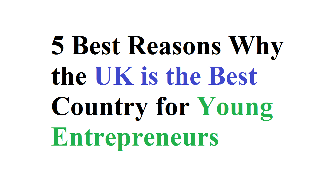 5 Best Reasons Why the UK is the Best Country for Young Entrepreneurs