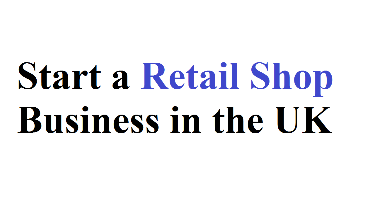 Awesome Ideas to Start a Retail Shop Business in the UK