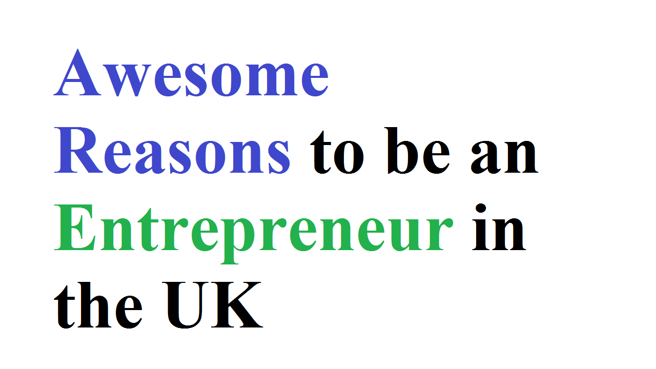 Awesome Reasons to be an Entrepreneur in the UK