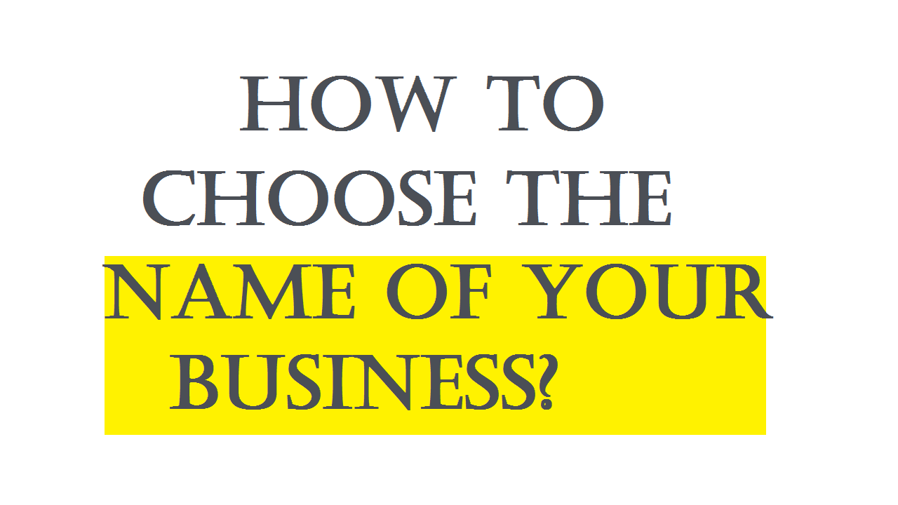 How to Choose the Name of Your Business- Business Name
