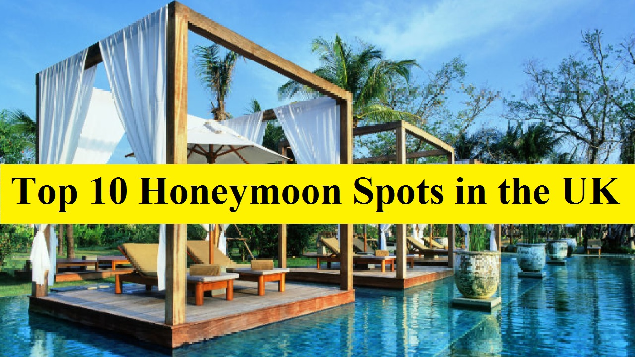 Top 10 Honeymoon Spots in the UK