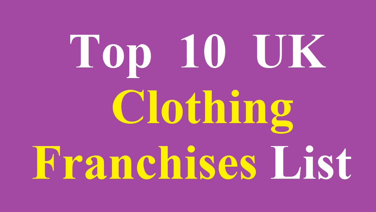 Top 10 UK Clothing Franchises List