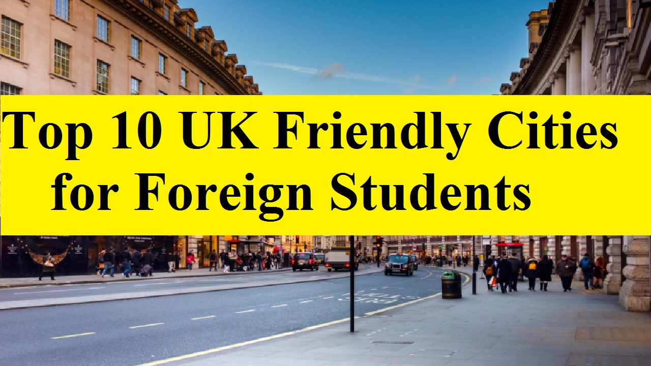 Top 10 UK Friendly Cities for Foreign Students