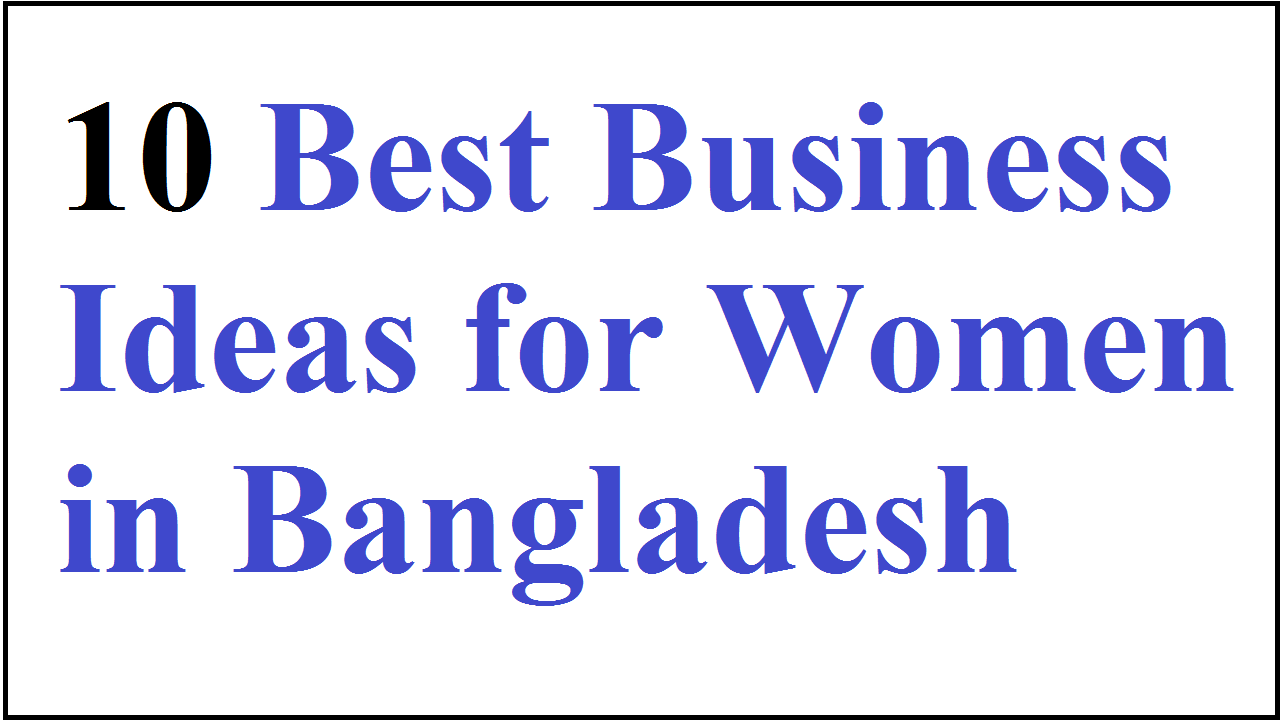 10 Best Business Ideas for Women in Bangladesh