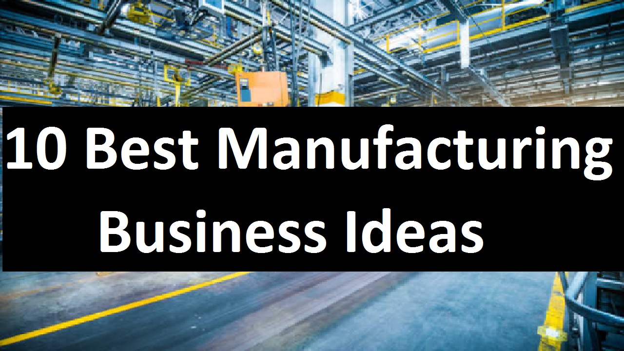 10 Best Manufacturing Business Ideas