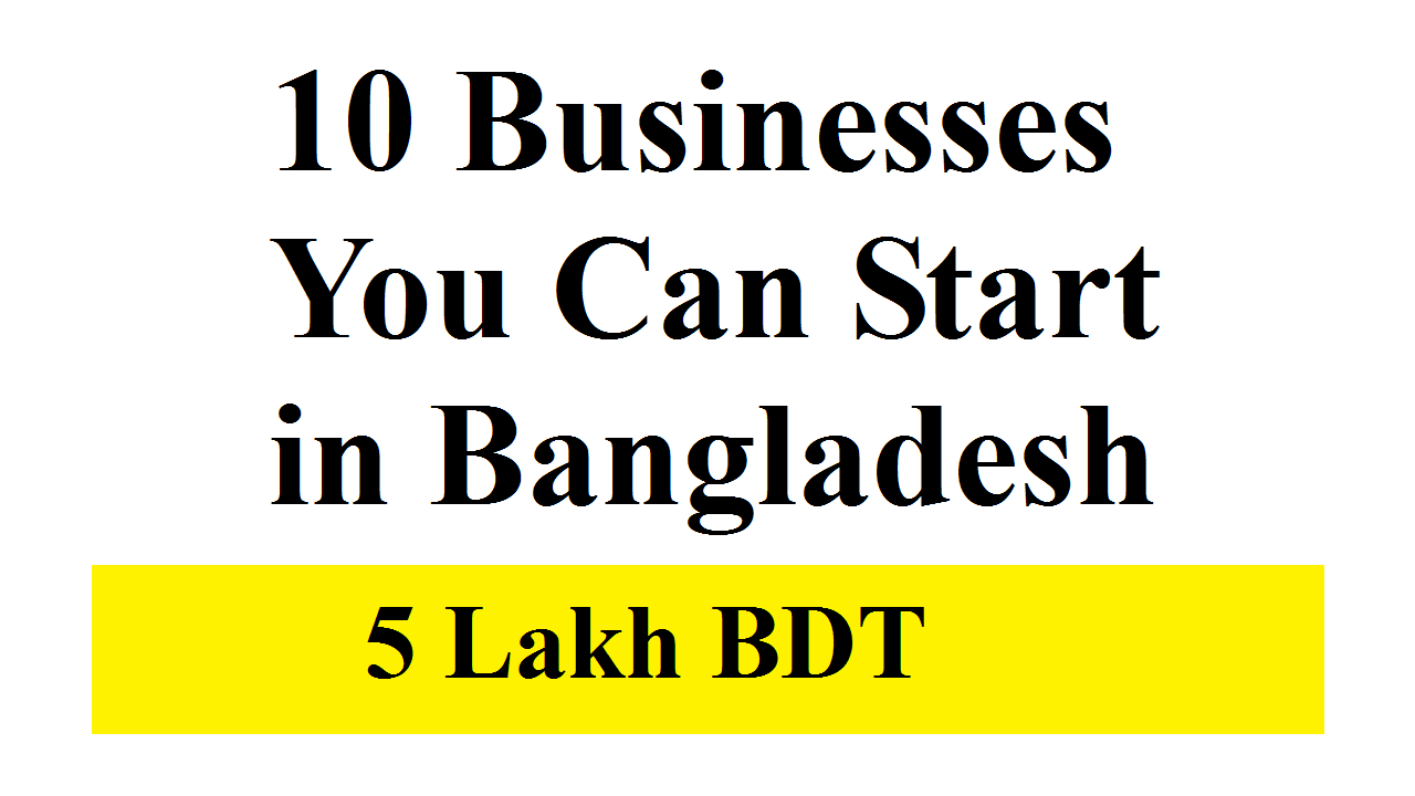 10 Businesses You Can Start in Bangladesh with 5 Lakh BDT