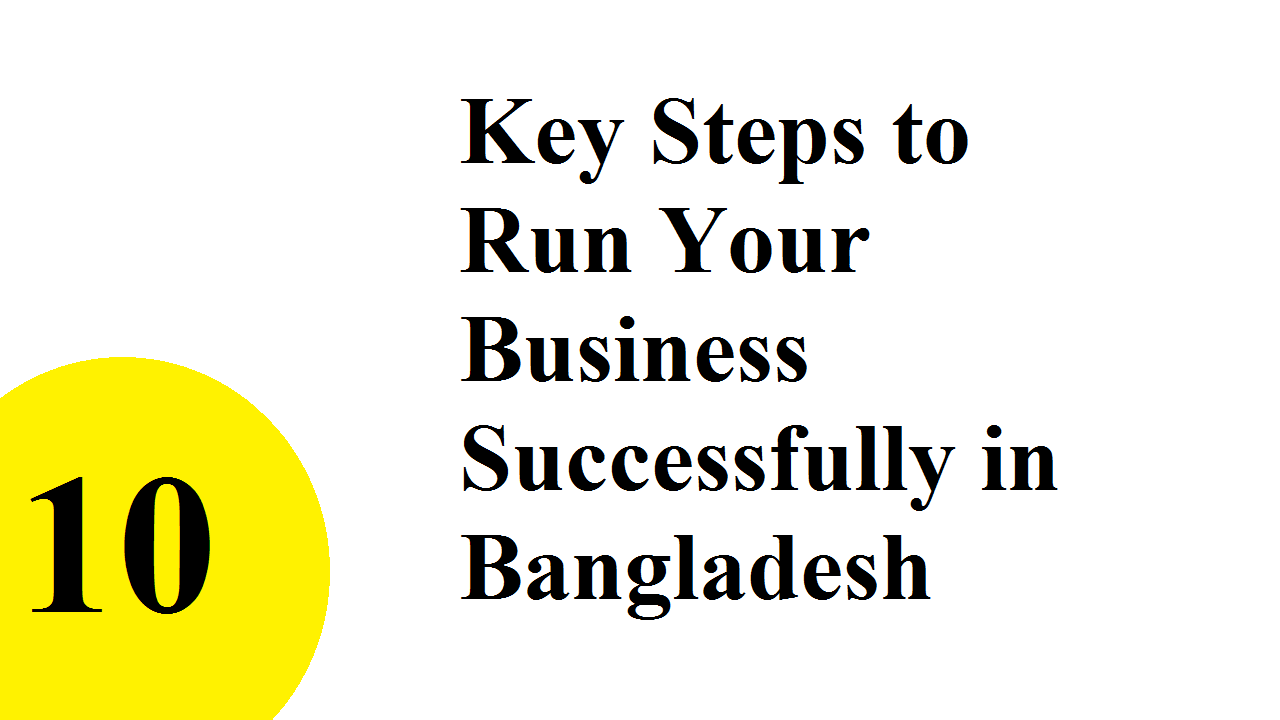 10 Key Steps to Run Your Business Successfully in Bangladesh