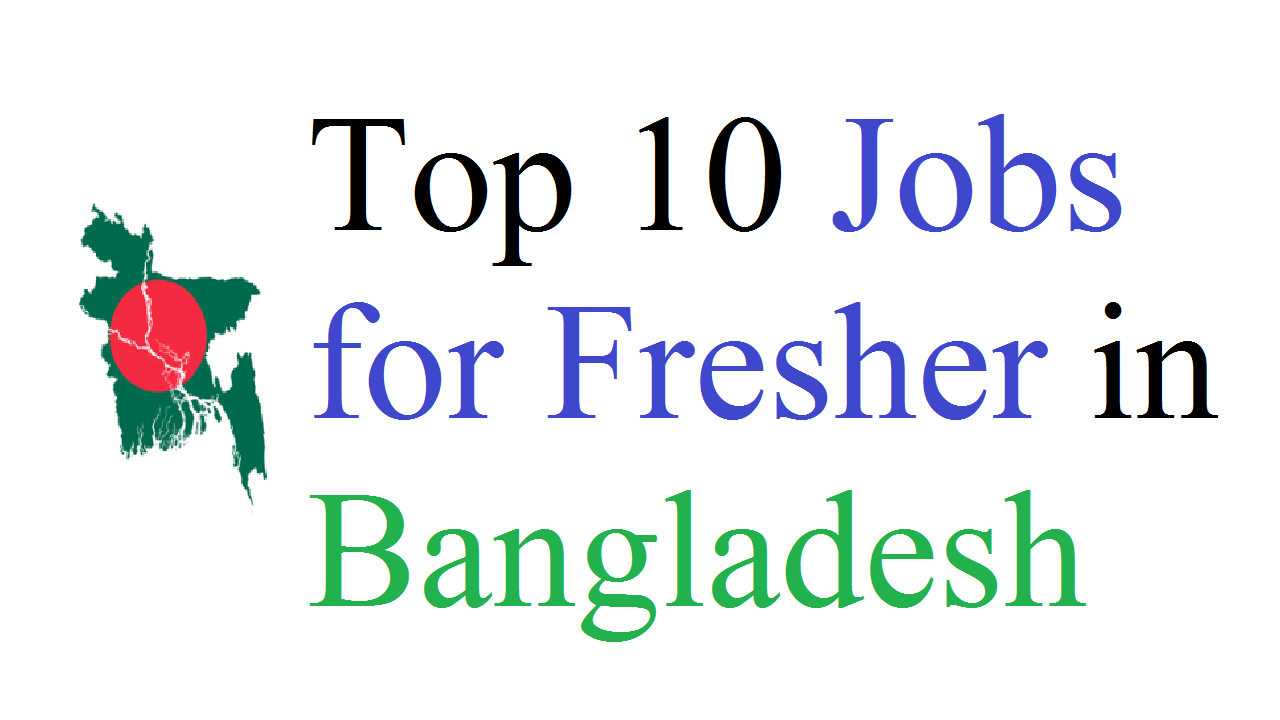 Top 10 Jobs for Fresher in Bangladesh