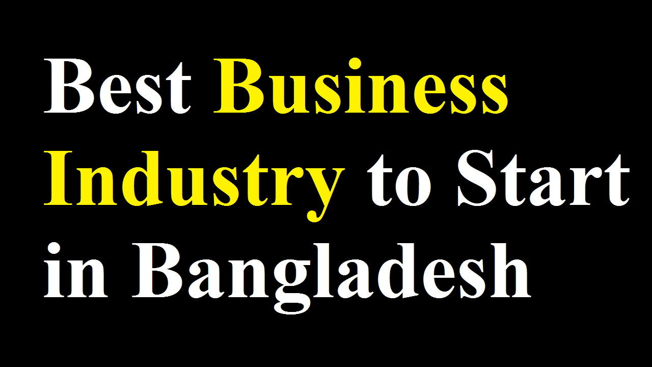 Best Business Industry to Start in Bangladesh